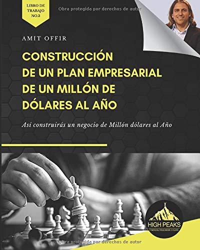 Construcción de un Plan Empresarial de un Millón de dólares al Año: Así construirás un negocio de Millón dólares al Año