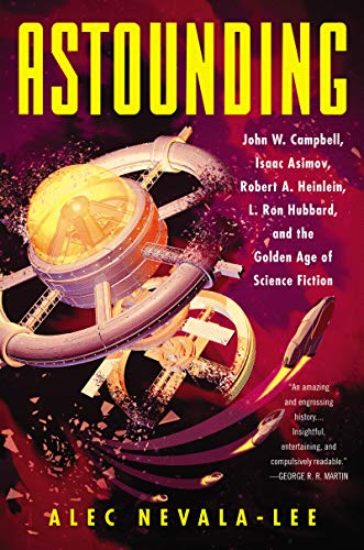 Image of Astounding: John W. Campbell, Isaac Asimov, Robert A. Heinlein, L. Ron Hubbard, and the Golden Age of Science Fiction