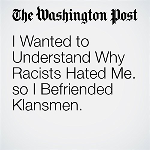 I Wanted to Understand Why Racists Hated Me. So I Befriended Klansmen. audiobook cover art