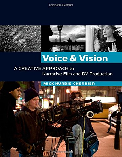 Voice and Vision. A Creative Approach to Narrative Film and DV Production