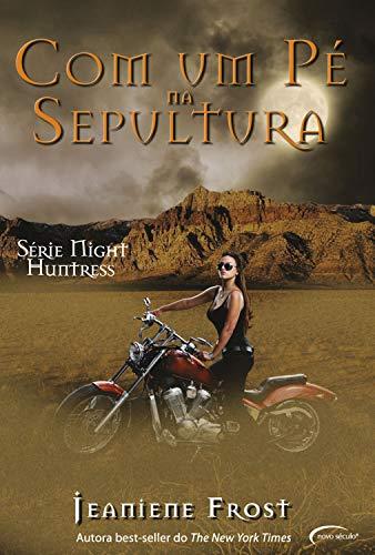 Com Um Pé Na Sepultura (Série Night Huntress)
