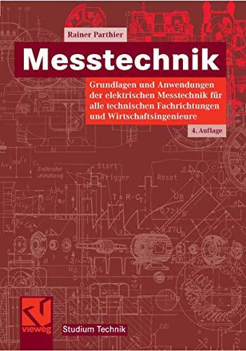 Messtechnik: Grundlagen und Anwendungen der elektrischen Messtechnik für alle technischen Fachrichtungen und Wirtschaftsingenieure (Studium Technik)