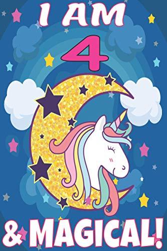 I am 4 & Magical! Unicorn Journal: A Happy Birthday 4 Years Old Unicorn...