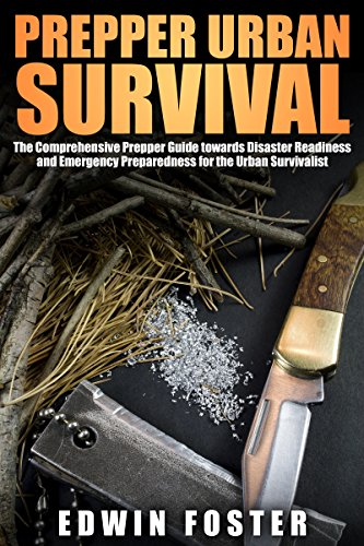 Prepper: Prepper Urban Survival - The Comprehensive Prepper Guide towards Disaster Readiness and Emergency Preparedness for the Urban Survivalist (Prepper, ... Books, Prepper Survival) (English Edition)