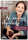 Dein Neuanfang mit Ayurveda: Wie du deinen Stoffwechsel optimierst und dich wieder ins Gleichgewicht...