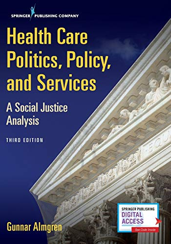 Compare Textbook Prices for Health Care Politics, Policy, and Services: A Social Justice Analysis 3 Edition ISBN 9780826168979 by Almgren MSW  PhD, Gunnar