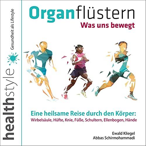 Organflüstern - Was uns bewegt: Eine heilsame Reise durch den Körper - Wirbelsäule, Hüfte, Knie, Füße, Schultern, Ellenbogen, Hände