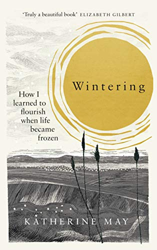 Wintering: How I learned to flourish when life became frozen (English Edition)