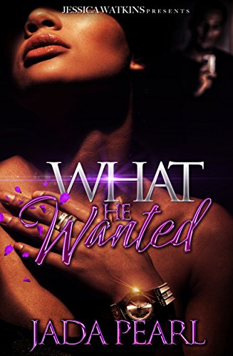 What He Wanted: a Standalone by [Jada Pearl]
