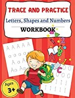 TRACE AND PRACTICE Letters, Shapes an d Numbers WORKBOOK: Amazing Activity Book for Preschool-Kindergarten, Numbers, Shapes and Letters, Trace Shapes Workbook, Trace Shapes Workbook-Learning Shapes, Homeschool Preschool Learning Activities, boys and girls age 3-6, toddler