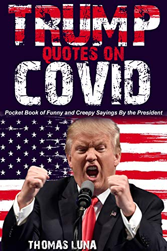 Trump Quotes on Covid: Pocket Book of Funny and Creepy Sayings By the President (English Edition)