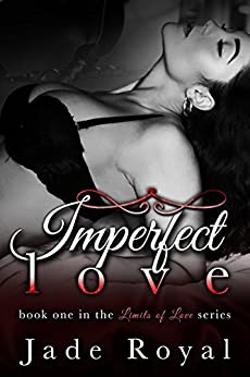 Imperfect Love: Book 1 (Limits of Love Series 2) by [Jade Royal, Limits of Love Series, Wing Family Editing]