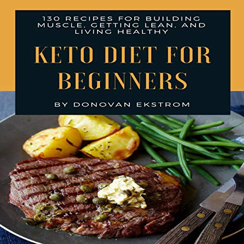 Keto Diet for Beginners     130 Ketogenic Diet Recipes for Building Muscle, Getting Lean, and Living Healthy              By:                                                                                                                                 Donovan Ekstrom                               Narrated by:                                                                                                                                 Joseph M. Clarke                      Length: 4 hrs and 30 mins     Not rated yet     Overall 0.0