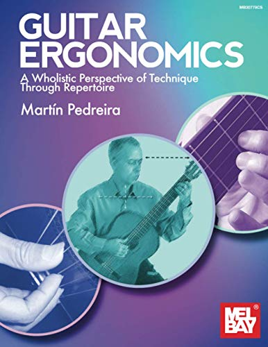 Guitar Ergonomics: A Wholistic Perspective of Technique Through Repertoire