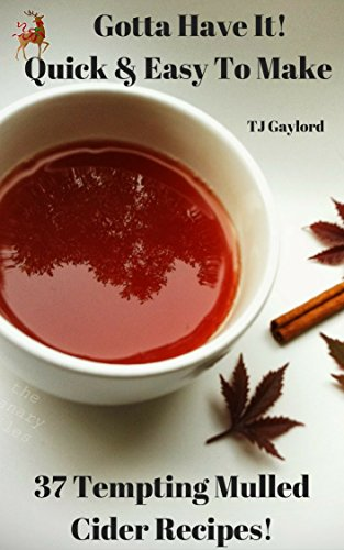 Gotta Have It Quick & Easy To Make 37 Tempting Mulled Cider Recipes! (English Edition)