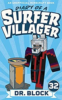 Diary of a Surfer Villager: Book 32: (an unofficial Minecraft book) by [Dr. Block]