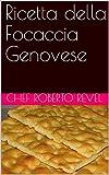 Ricetta della Focaccia Genovese (Le ricette dello chef Roberto Revel Vol. 2)