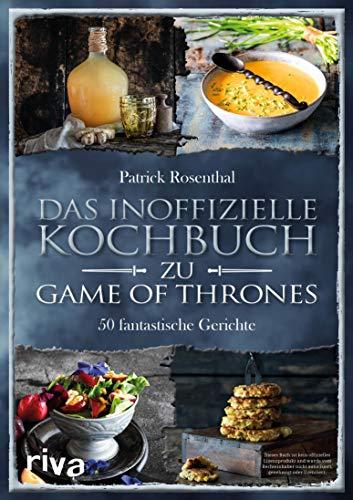 Das inoffizielle Kochbuch zu Game of Thrones: 50 fantastische Gerichte
