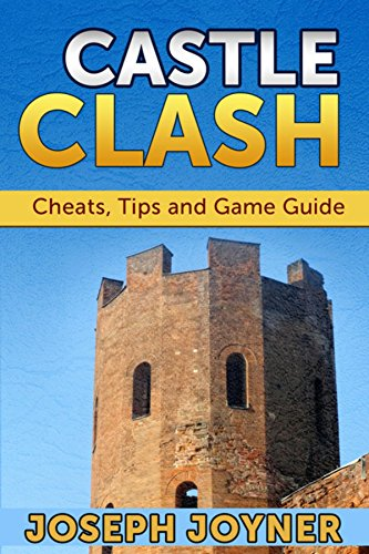 Castle Clash: Cheats, Tips and Game Guide (English Edition)