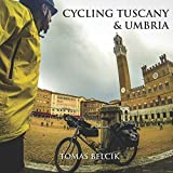 Cycling Tuscany & Umbria: Discover the epic roads of the wine-growing region of Chianti. Sample the gravel roads of L'Eroica. Climb the magic hill ... (Europe Travel Guides, World-by-Bike Series)