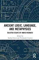 Ancient Logic, Language, and Metaphysics: Selected Essays by Mario Mignucci (Issues in Ancient Philosophy)