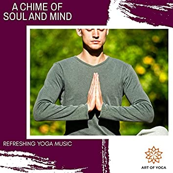 A Chime Of Soul And Mind - Refreshing Yoga Music