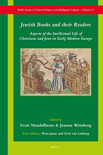 Jewish Books and Their Readers: Aspects of the Intellectual Life of Christians and Jews in Early Modern Europe (Brills Series in Church History and Religious Culture)