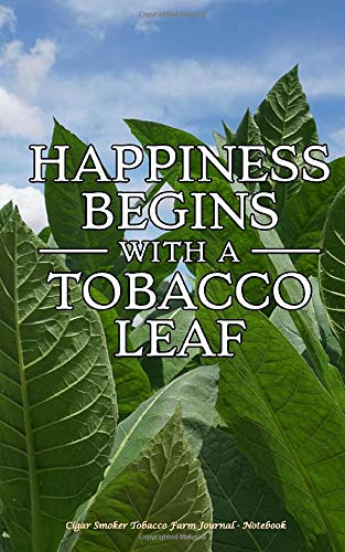 Cigar Smoker Tobacco Farm Journal - Notebook: Happiness Begins with a Tobacco Leaf (Good Cigars Vol 1)