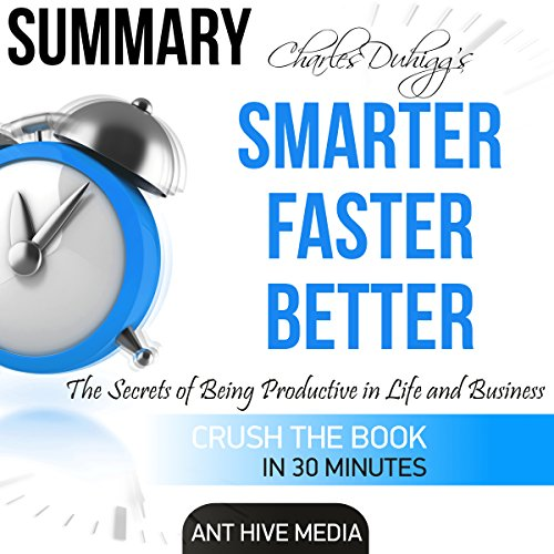 Charles Duhigg's Smarter Faster Better: The Secrets of Being Productive in Life and Business Summary                   By:                                                                                                                                 Ant Hive Media                               Narrated by:                                                                                                                                 Chrystianna Robinson                      Length: 36 mins     3 ratings     Overall 4.3