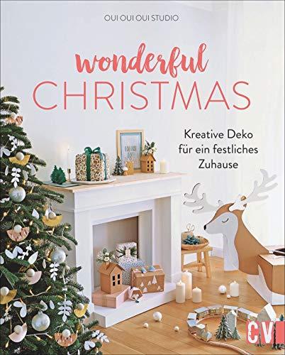 Wonderful Christmas. Kreative Deko für ein festliches Zuhause. Weihnachtliche Deko aus Holz, Papier, Fimo und Naturmaterialien. Inklusive Bastelideen für Kinder und leckeren Backrezepten.