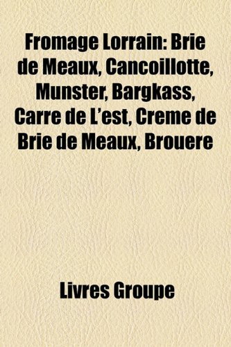 Fromage Lorrain: Brie De Meaux, Cancoill