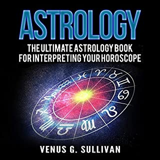 Astrology: The Ultimate Astrology Book for Interpreting Your Horoscope                   Written by:                                                                                                                                 Venus G. Sullivan                               Narrated by:                                                                                                                                 Jessie Gross                      Length: 31 mins     Not rated yet     Overall 0.0