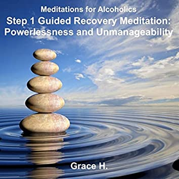 Step 1 Guided Recovery Meditation: Powerlessness and Unmanageability
