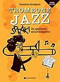 Trombone jazz. Speak! Un approccio all'articolazione. Con accesso ai video online