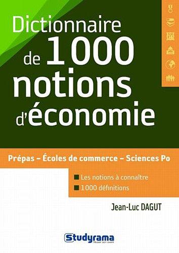 Dictionnaire des 1000 notions d'économie (Concours Etudes Supérieures)