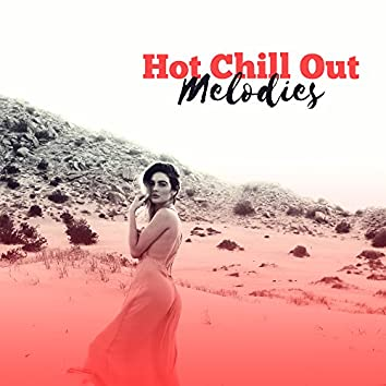 Hot Chill Out Melodies – Dance Music, Electronic Sounds, Easy Listening, Ibiza Party