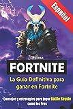 La Guía Definitiva para ganar en Fortnite: Consejos y estrategias para jugar Battle Royale como los Pros (Libro en Español / Spanish Book Version)