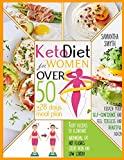 Keto Diet For Women After 50: Tasty Recipes + 28 Days Meal Plan to Eliminate Abdominal Fat, Hot flashes, Joint Pain and Low Libido Regain your Self-Confidence and Feel Tireless and Beautiful Again