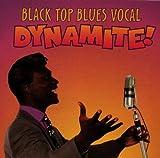 Black Top Blues Vocal Dynamite!