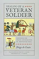Dialog of a Veteran Soldier: Discussing the Frauds and Realities of Portuguese India (Classic Histories from the Portuguese-Speaking World in Translation)