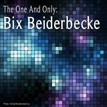 The One and Only: Bix Beiderbecke