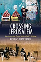 Crossing Jerusalem: A Journey at the Centre of the World's Troubles (Armchair Traveller)