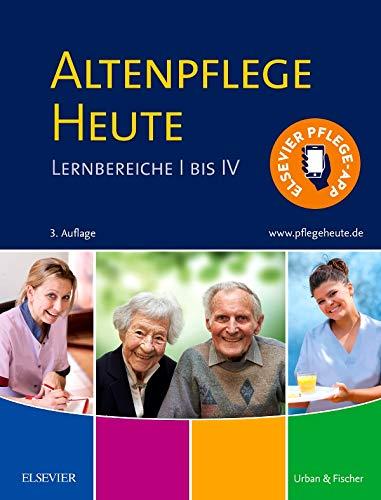 Altenpflege Heute: Lernbereiche I bis IV