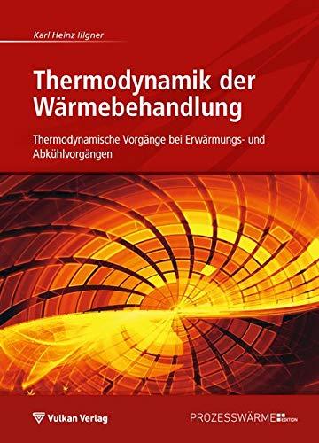 Thermodynamik der Wärmebehandlung: Thermodynamische Vorgänge bei Erwärmungs- und Abkühlvorgängen (Edition Prozesswärme)