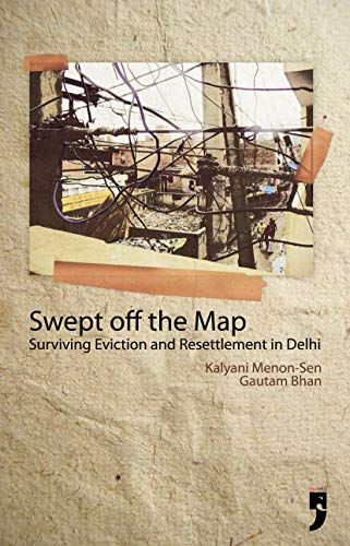 Swept Off the Map: Surviving Eviction and Resettlement in Delhi (English Edition)