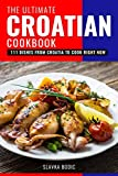 The Ultimate Croatian Cookbook: 111 Dishes From Croatia To Cook Right Now