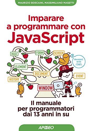 Imparare a programmare con JavaScript: il manuale per programmatori dai 13 anni in su (Kids programming Vol. 3)