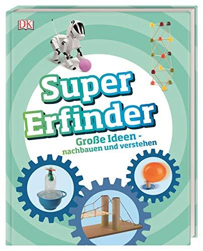 Super-Erfinder: Große Ideen nachbauen und verstehen