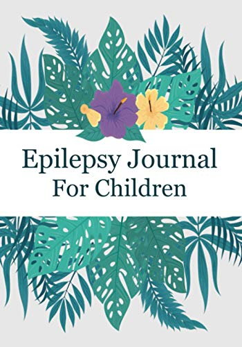 Epilepsy Journal For Children: Track Child's Seizures, Side Effects & Medication List