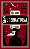 Classic Supernatural Stories: (Barnes & Noble Collectible Editions) (Barnes & Noble Leatherbound Classics)